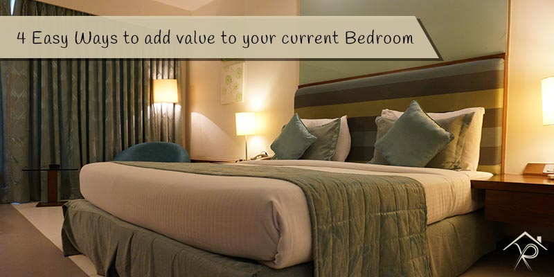 4 Easy Ways to add value to your current Bedroom - Yesurs Realty & Kris Pat