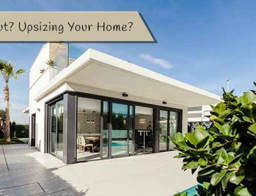 Moving Out? Upsizing Your Home?