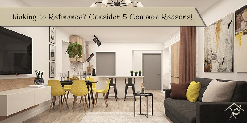 Thinking to Refinance Consider 5 Common Reasons - Yesurs Realty & Kris Pat